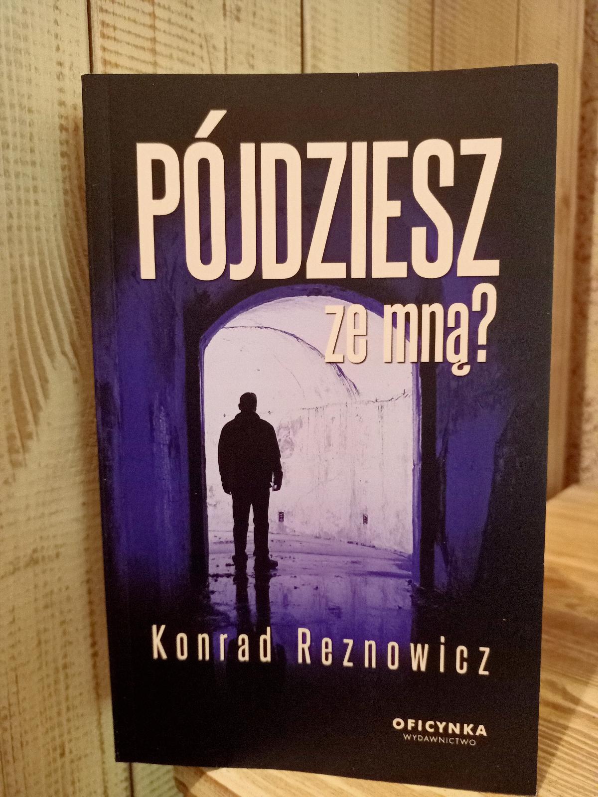 """""""Pójdziesz ze mną?"""" Konrad Reznowicz - recenzja."""