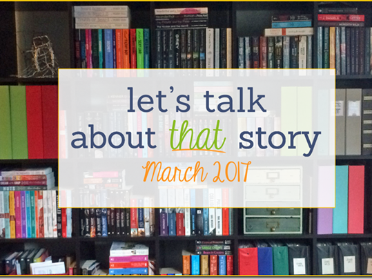 Let's Talk About That Story: March 2017