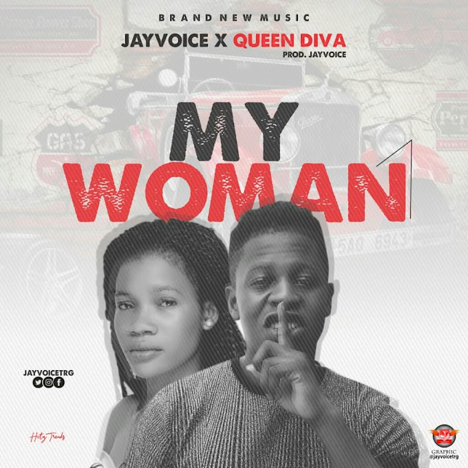 [Download] Jayvoice – my woman ft Queen Diva