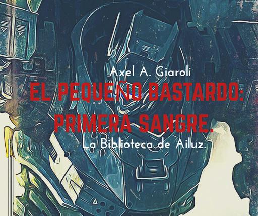 El Pequeño Bastardo: Primera Sangre. - Axel A. Giaroli