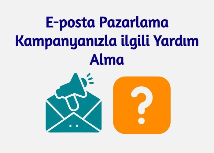 E-posta Pazarlama Kampanyanızla ilgili Yardım Alma