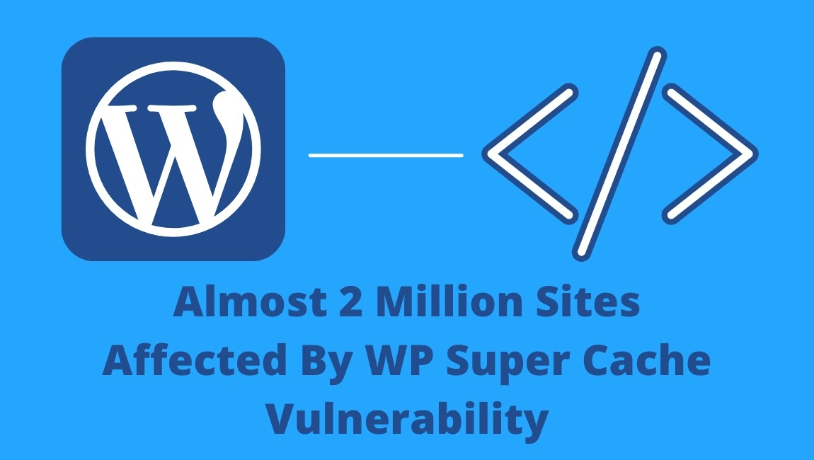 Almost 2 Million Sites Affected By WP Super Cache Vulnerability