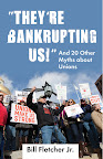 &quot;They&#039;re Bankrupting Us!&quot; And 20 Other Myths about Unions by Bill Fletcher, Jr. On sale August 28, 2012 $15.00 Paperback</p> <p>http://www.beacon.org/productdetails.cfm?PC=2262
