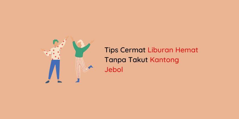 Tips Cermat Liburan Hemat Tanpa Takut Kantong Jebol