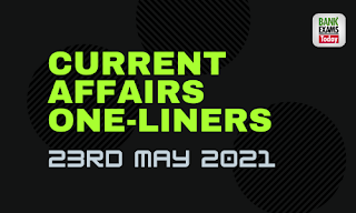 Current Affairs One-Liner: 23rd May 2021