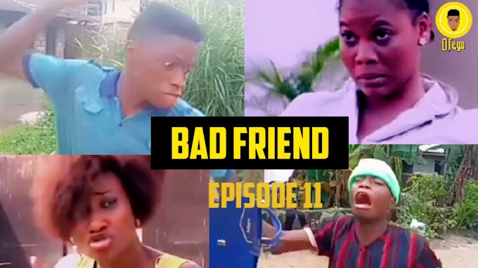 Ofego Comedy Episode Eleven, Bad Friend