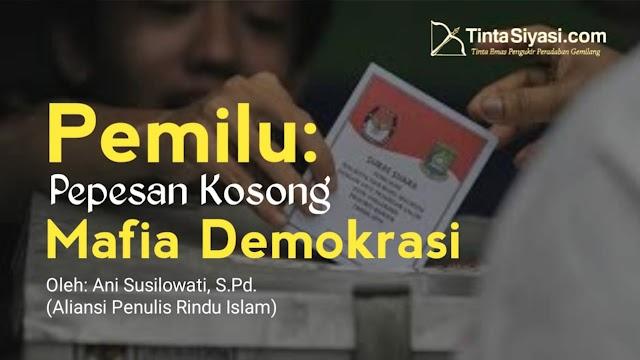 Pemilu: Pepesan Kosong Mafia Demokrasi