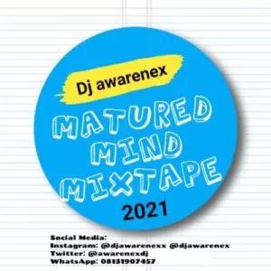 """[Mix] DJ Awarenex – """"Matured Mind Mixtape"""" (2021) #Arewapublisize"""