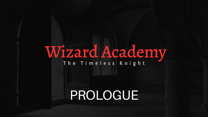 [Wizard Academy] The Timeless Knight: Prologue