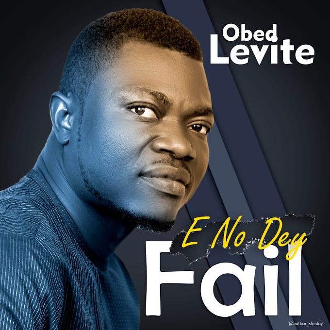[Music] Obed Levite - E No Dey Fail