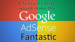 4 features that would make Adsense Fantastic