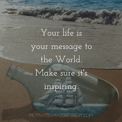 """Super Sayings: """"Your life is your message to the world. Make sure it's inspiring."""""""