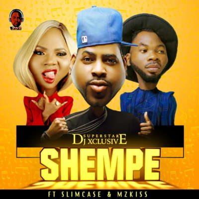 "[MUSIC] DJ Xclusive – ""Shempe"" f. SlimCase, MzKiss"