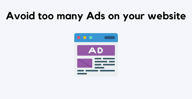 Avoid too many Ads on your website