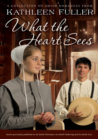 What the Heart Sees By Kathleen Fuller