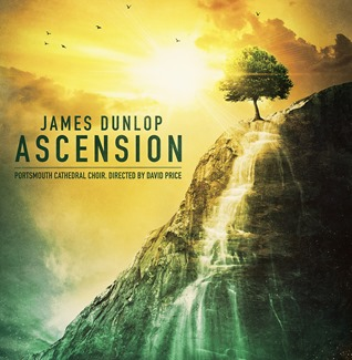 BEST CHORAL RECORDING OF 2015: James Dunlop - ASCENSION (Riverwood Air Music RAWCD01)