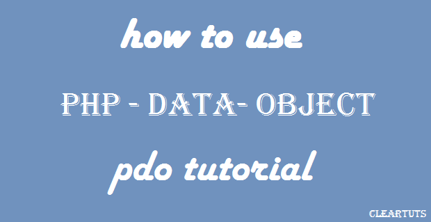 How to use PHP Data Object - PDO Tutorial