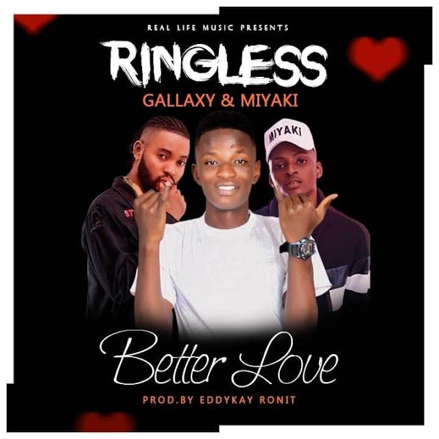 Ringless Ft Gallaxy x VVIP Miyaki _ Better Love  (Prod.  By Eddy Kay Ronit)