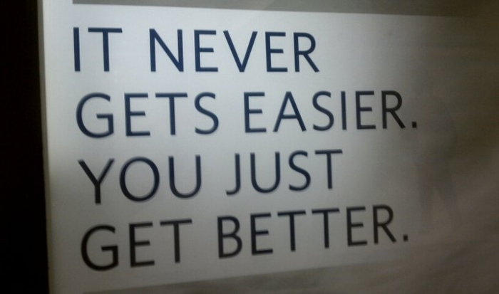 Quote : It Never Gets Easier, You Just Get Better