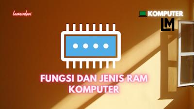 FUNGSI DAN JENIS RAM KOMPUTER