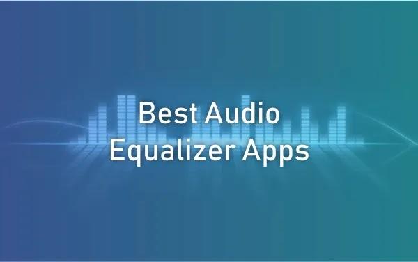 Best Audio Equalizer Apps