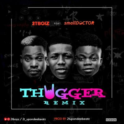 [Music] 2TBoiz – Thugger (Remix) Ft. small Doctor | @iam_smallDoctor