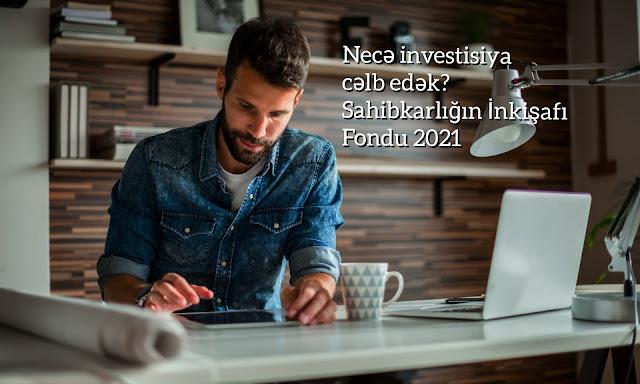 Necə investisiya cəlb edək? Sahibkarlığın İnkişafı Fondu - 2021