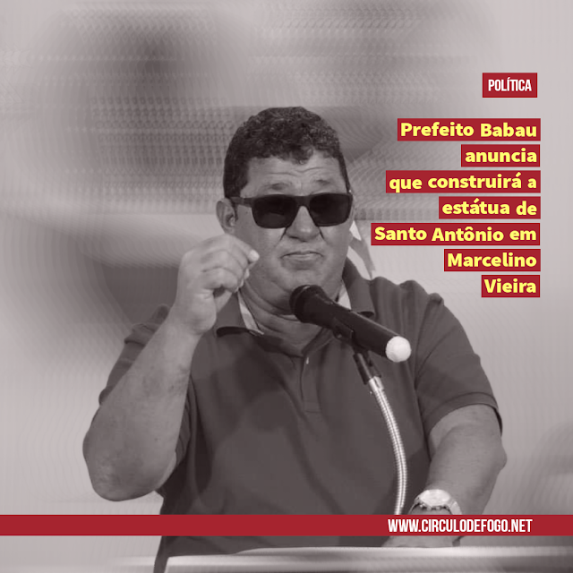Marcelino Vieira: Em live, Babau anuncia que concluirá o complexo religioso de Santo Antônio