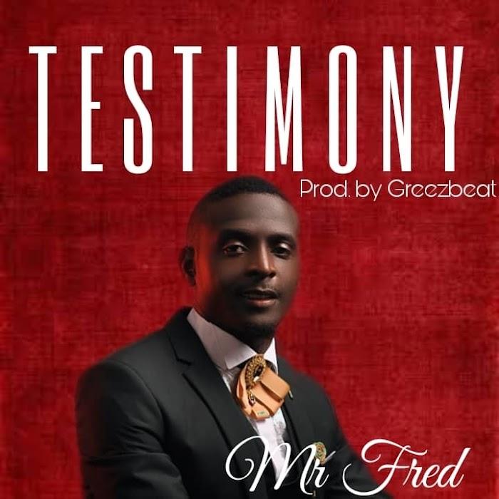 [MUSIC] Mr Fred - TESTIMONY (Prod.GreezBeatz) | MP3 Download
