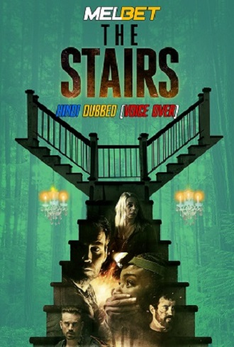Download The Stairs (2021) Full Hindi Dubbed (Voice Over) Dual Audio Movie Download 720p [800MB] WebRip [MelBET] Free Watch Online katmoviehd wordfree4u