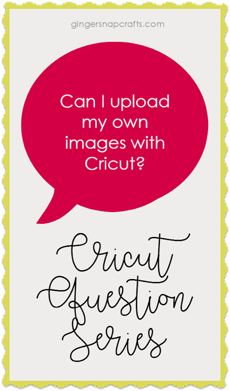 Cricut Question Series at GingerSnapCrafts.com Can I upload my own images with Cricut