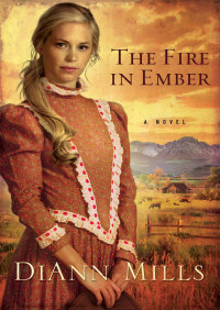 The Fire in Ember By DiAnn Mills