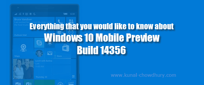 Everything that you would like to know about Windows 10 Mobile Preview Build 14356 (www.kunal-chowdhury.com)