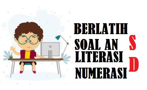 Latihan Soal Asesmen Nasional (ANBK) Literasi Dan Numerasi SD Mi Tahun 2021