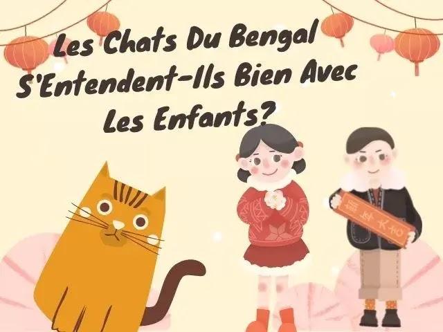 Les Chats Du Bengal S'Entendent-Ils Bien Avec Les Enfants?