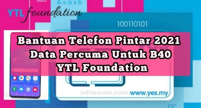 Bantuan Telefon Pintar 2021 & Data Percuma Untuk B40 – YTL Foundation