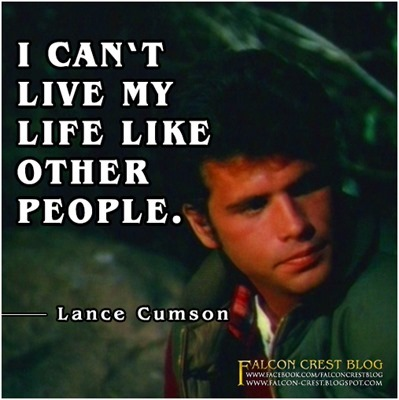 #006_Lance_I can't live my life like other people_Falcon Crest