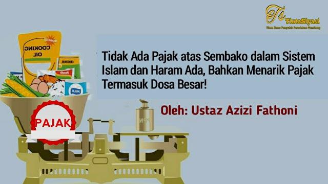 Tidak Ada Pajak atas Sembako dalam Sistem Islam dan Haram Ada, Bahkan Menarik Pajak Termasuk Dosa Besar!