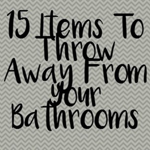 15 Items To Throw Away From Your Bathrooms