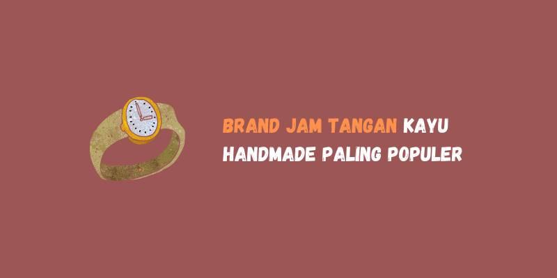 Brand Jam Tangan Kayu Handmade Paling Populer