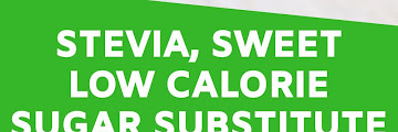 Stevia, Sweet Low Calorie Sugar Substitute