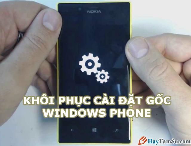 Hướng dẫn khôi phục cài đặt gốc điện thoại Windows Phone
