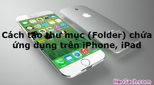 Hình 1 - Hướng dẫn tạo thư mục (Folder) chứa ứng dụng trên iPhone, iPad