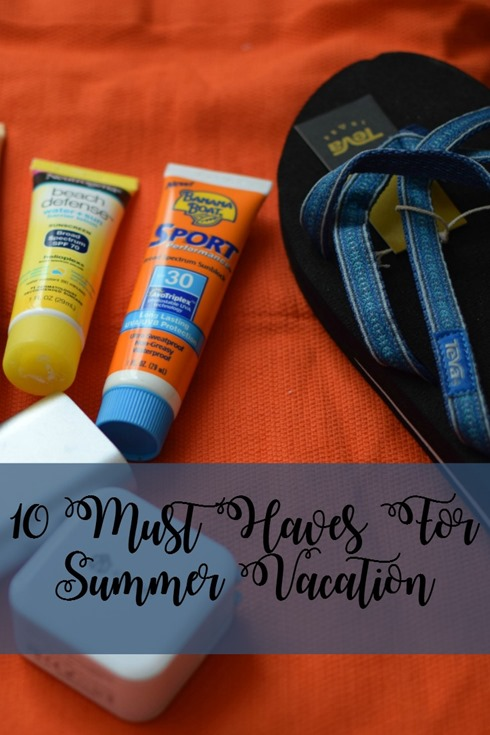 10 Must Haves For Summer Vacation