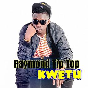 raymond tip top kwetu