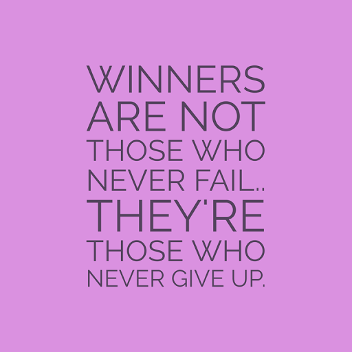 winners are not those who never fail they are those who never give up