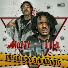 Mozzy & Gunplay- Dreadlocks & Headshots Final