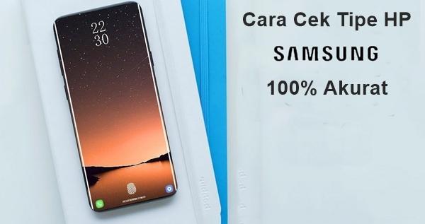 Mengetahui HP Samsung tipe apa yang kau miliki yakni penting jikalau kau ingin memperbaru 8 Cara Cek Tipe HP Samsung 100% Akurat