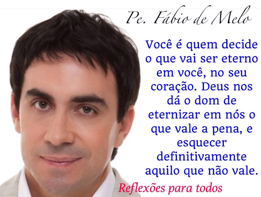 REFLEXÕES PARA TODOS: Reflexão De Padre Fábio De Melo