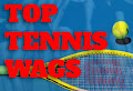 Hottest Tennis Wives and Girlfriends